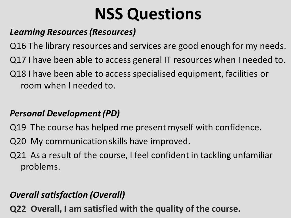 NSS Questions Learning Resources (Resources) Q16 The library resources and services are good enough for my needs. Q17 I have been able to access gener
