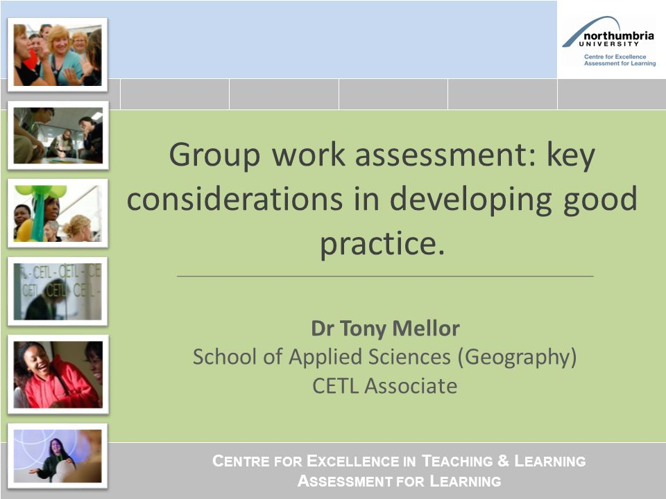 C ENTRE FOR E XCELLENCE IN T EACHING & L EARNING A SSESSMENT FOR L EARNING Group work assessment: key considerations in developing good practice.
