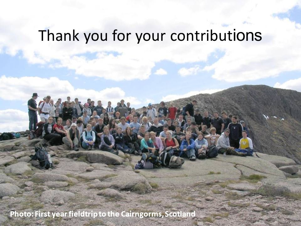 C ENTRE FOR E XCELLENCE IN T EACHING & L EARNING A SSESSMENT FOR L EARNING Thank you for your contribut ions Photo: First year fieldtrip to the Cairngorms, Scotland