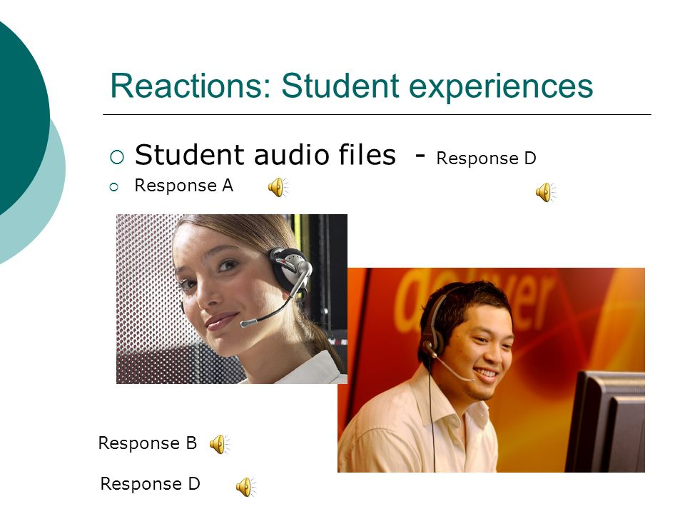 Reactions: Student experiences Student audio files - Response D Response A Response B Response D