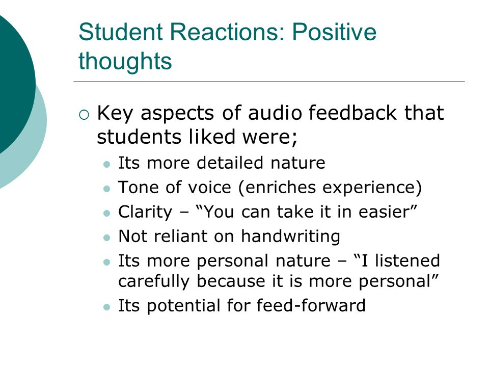 Student Reactions: Positive thoughts Key aspects of audio feedback that students liked were; Its more detailed nature Tone of voice (enriches experien