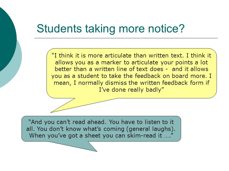 Students taking more notice. I think it is more articulate than written text.