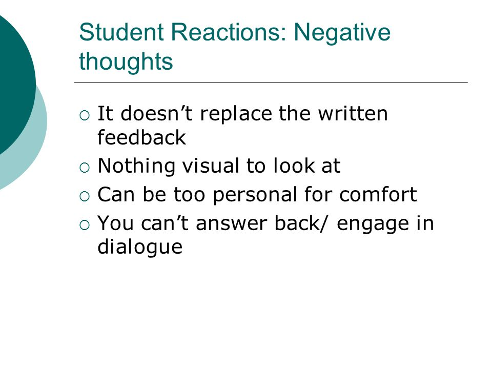 Student Reactions: Negative thoughts It doesnt replace the written feedback Nothing visual to look at Can be too personal for comfort You cant answer back/ engage in dialogue
