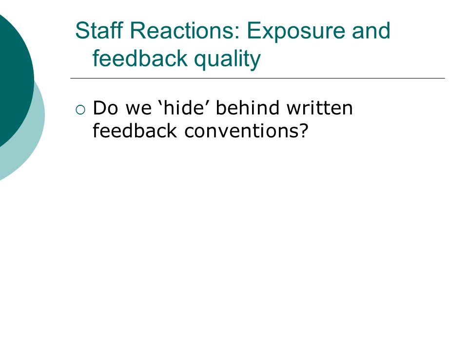 Staff Reactions: Exposure and feedback quality Do we hide behind written feedback conventions?
