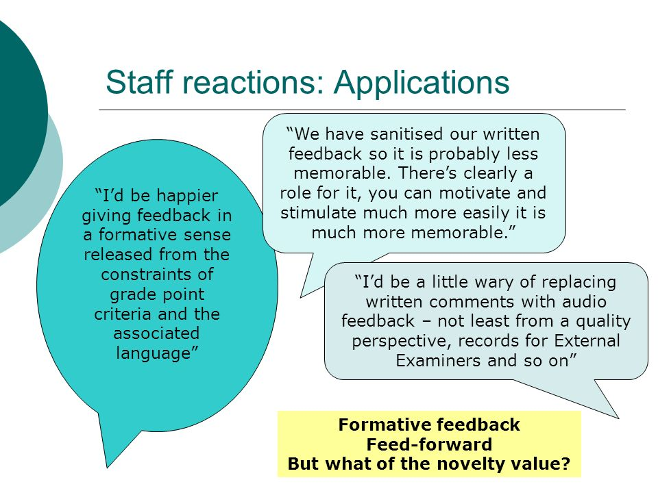 Staff reactions: Applications Id be happier giving feedback in a formative sense released from the constraints of grade point criteria and the associa