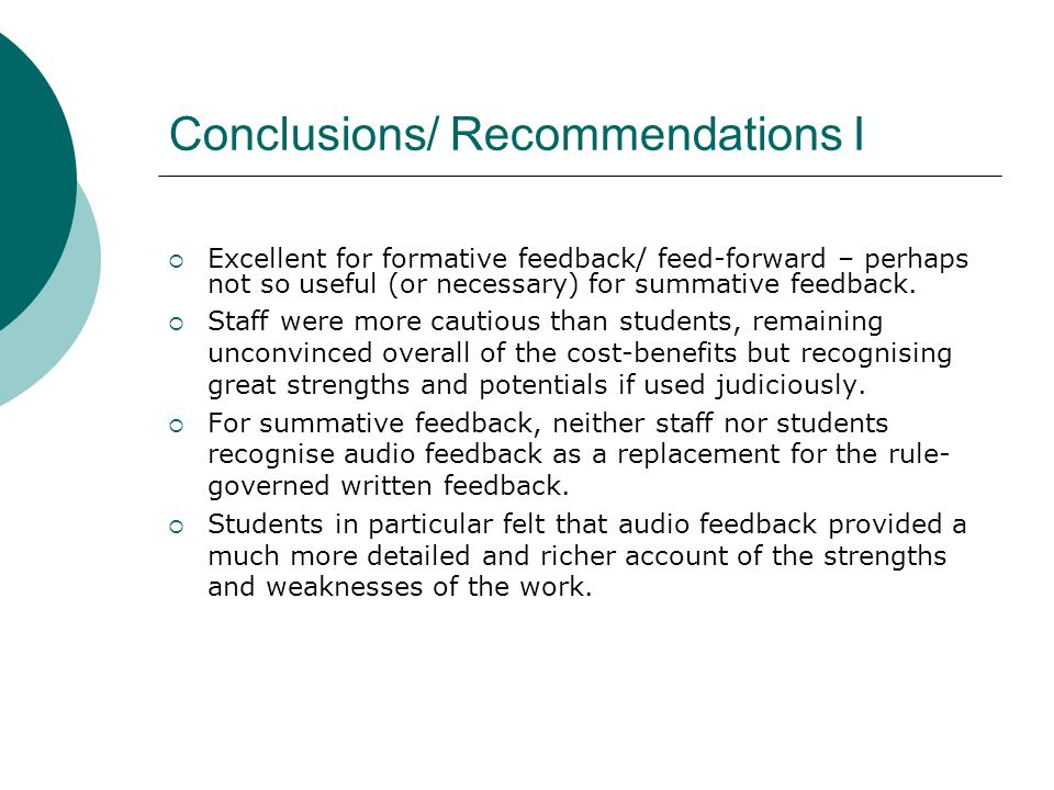 Conclusions/ Recommendations I Excellent for formative feedback/ feed-forward – perhaps not so useful (or necessary) for summative feedback.