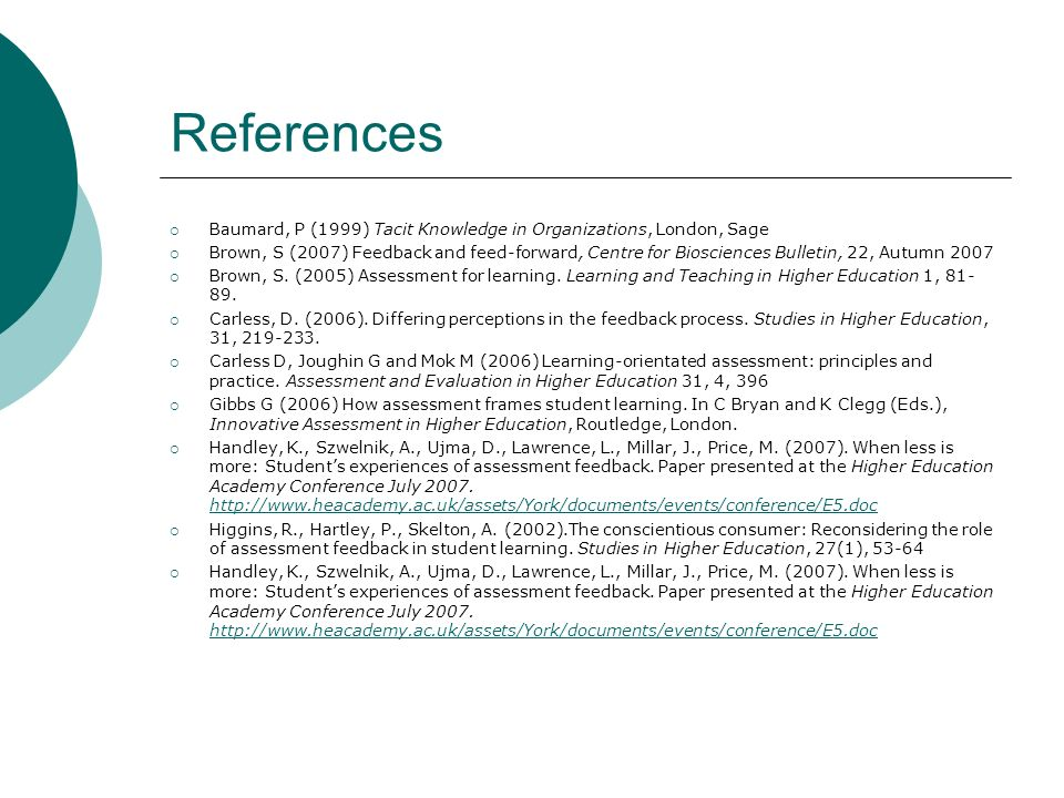 References Baumard, P (1999) Tacit Knowledge in Organizations, London, Sage Brown, S (2007) Feedback and feed-forward, Centre for Biosciences Bulletin, 22, Autumn 2007 Brown, S.