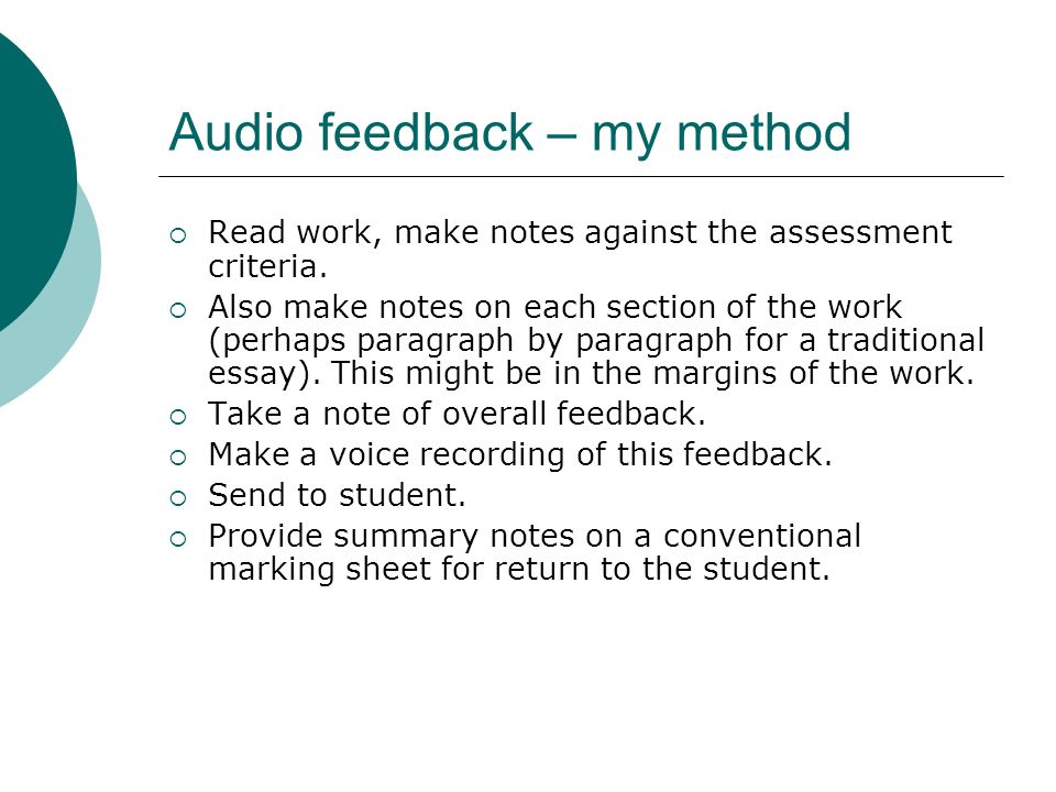 Audio feedback – my method Read work, make notes against the assessment criteria. Also make notes on each section of the work (perhaps paragraph by pa