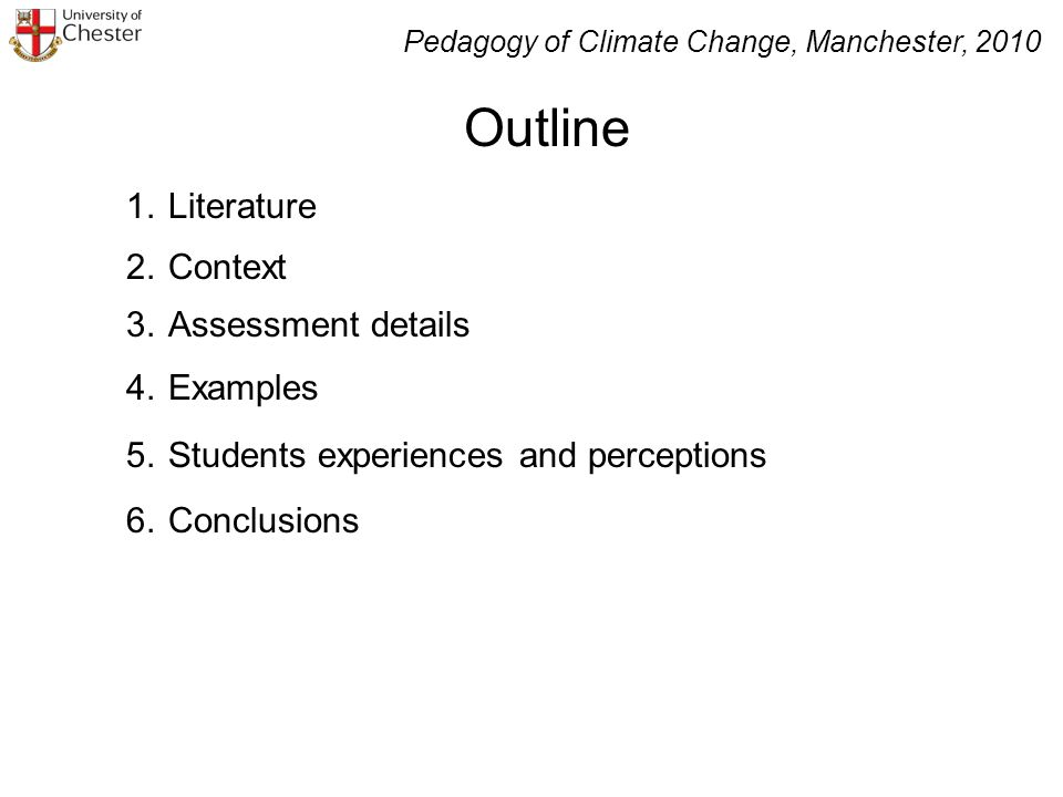 1.Literature 2.Context 3.Assessment details 4.Examples 5.Students experiences and perceptions 6.Conclusions Outline Pedagogy of Climate Change, Manchester, 2010
