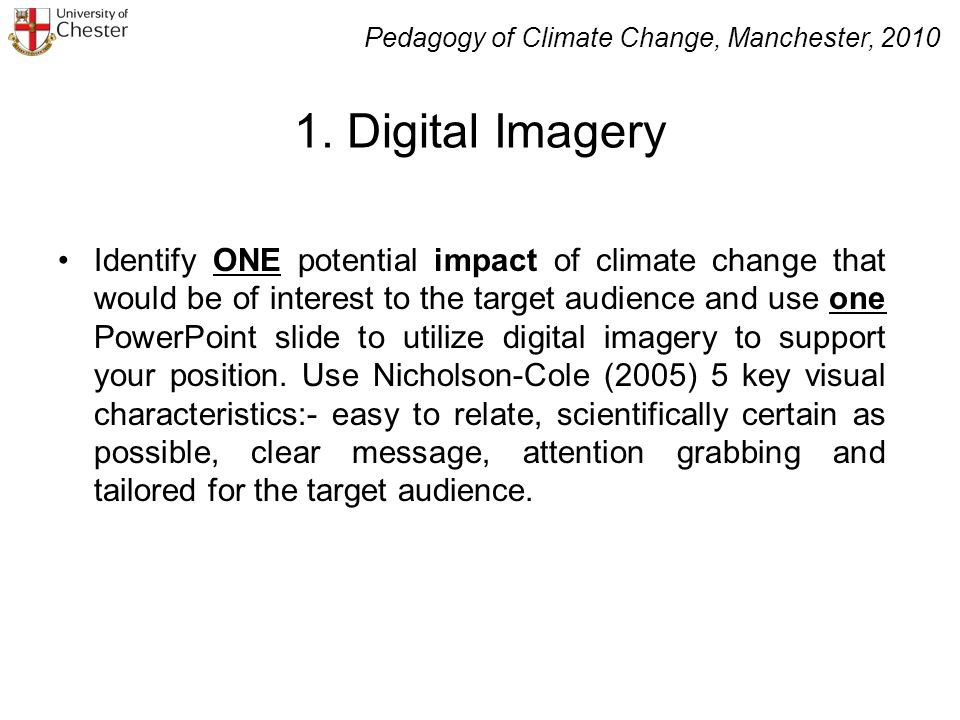 1. Digital Imagery Identify ONE potential impact of climate change that would be of interest to the target audience and use one PowerPoint slide to ut