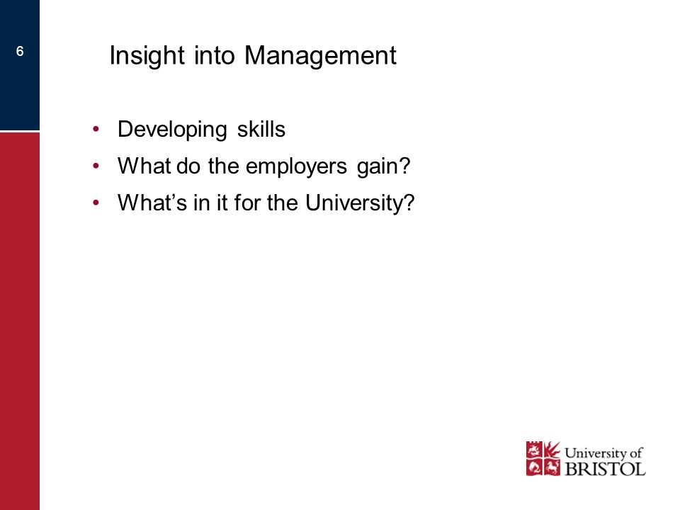 6 Insight into Management Developing skills What do the employers gain.