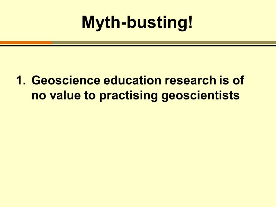 Myth-busting! 1.Geoscience education research is of no value to practising geoscientists