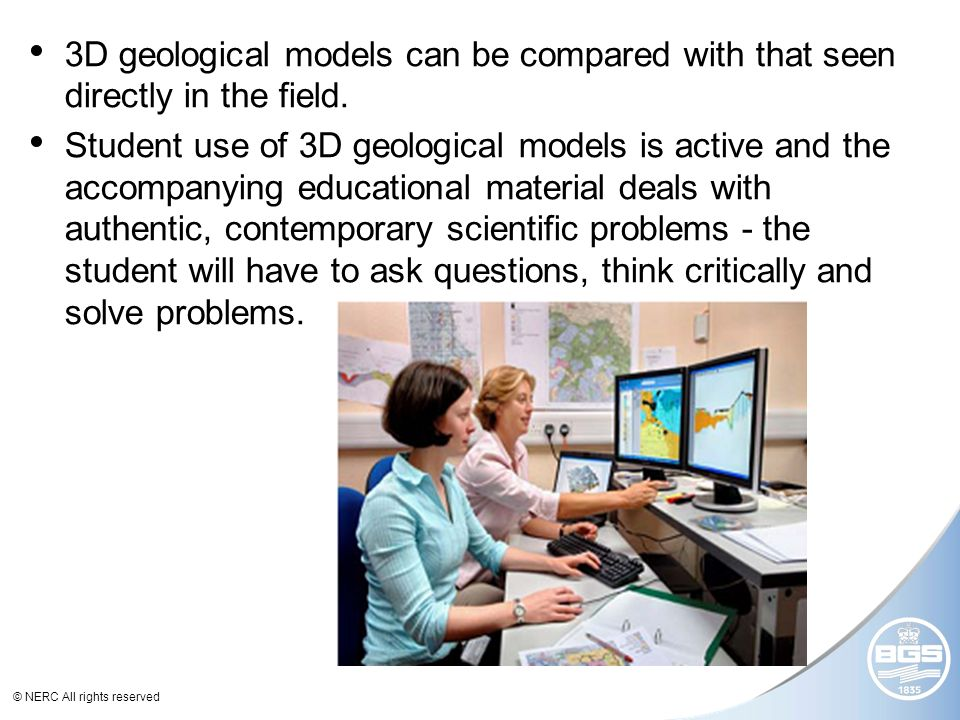 © NERC All rights reserved 3D geological models can be compared with that seen directly in the field.
