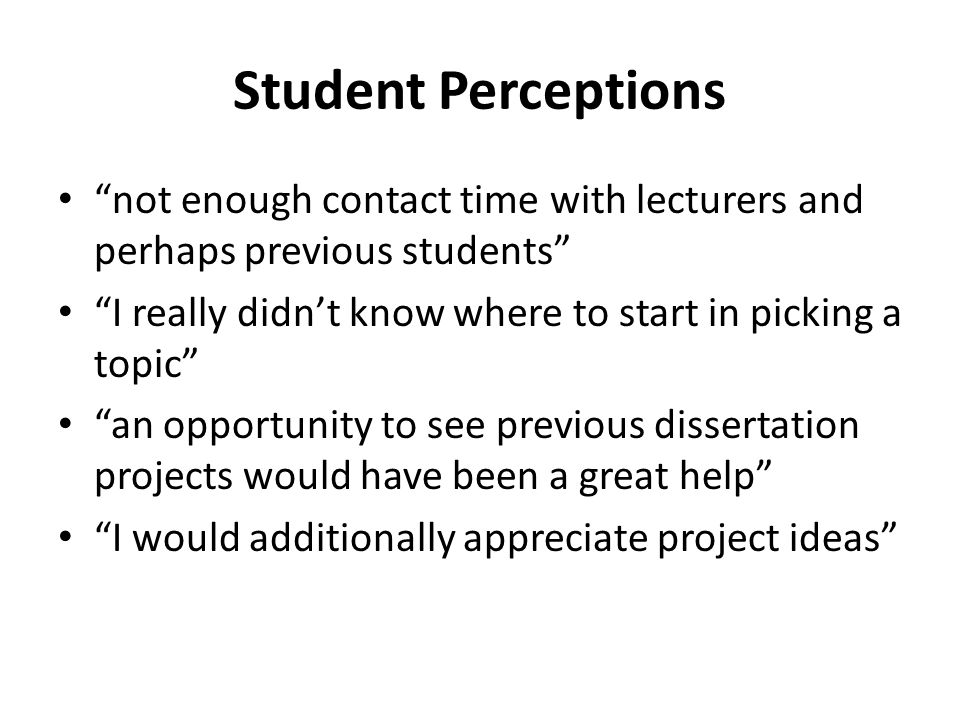 Student Perceptions not enough contact time with lecturers and perhaps previous students I really didnt know where to start in picking a topic an oppo