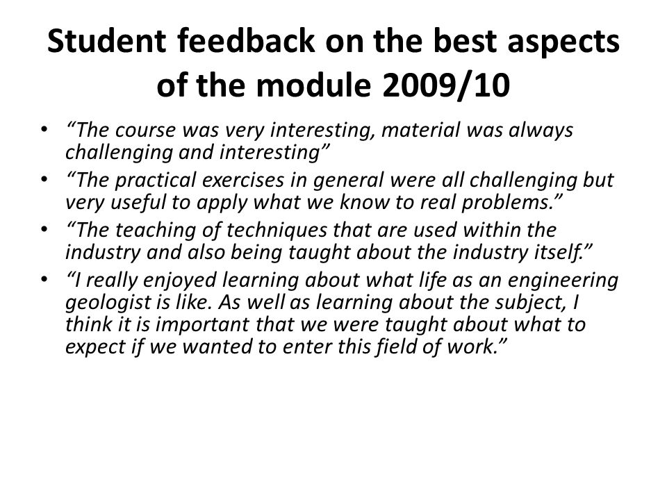 Student feedback on the best aspects of the module 2009/10 The course was very interesting, material was always challenging and interesting The practical exercises in general were all challenging but very useful to apply what we know to real problems.
