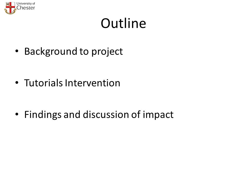 Outline Background to project Tutorials Intervention Findings and discussion of impact