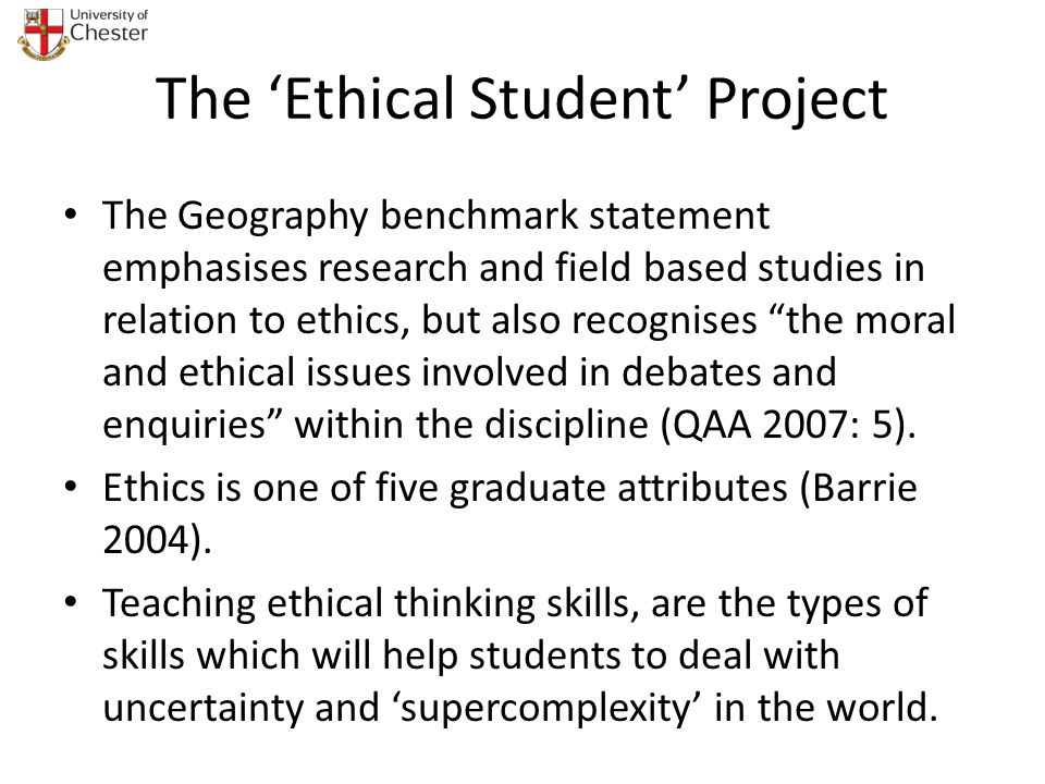 The Ethical Student Project The Geography benchmark statement emphasises research and field based studies in relation to ethics, but also recognises t