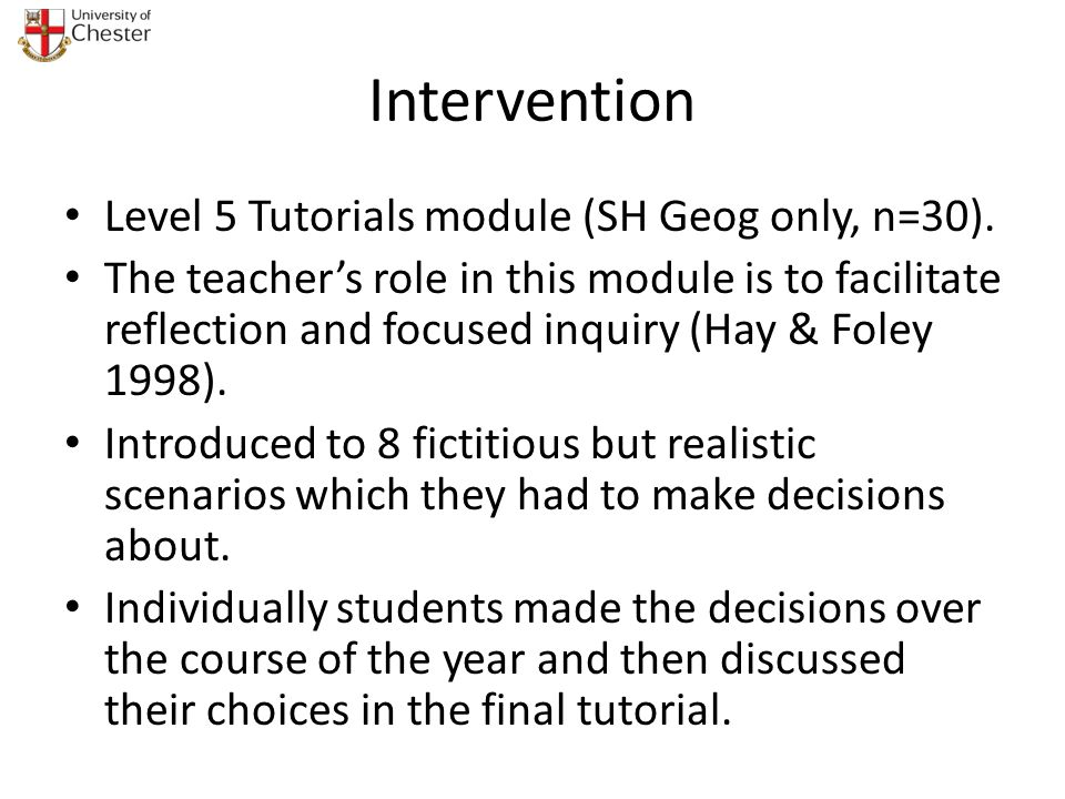 Intervention Level 5 Tutorials module (SH Geog only, n=30). The teachers role in this module is to facilitate reflection and focused inquiry (Hay & Fo