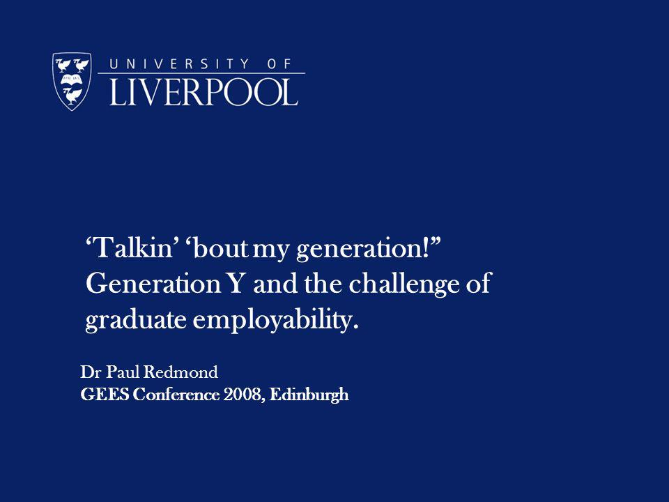 Talkin bout my generation. Generation Y and the challenge of graduate employability.