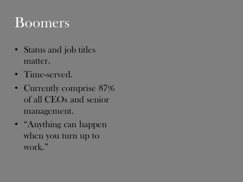 Boomers Status and job titles matter. Time-served.