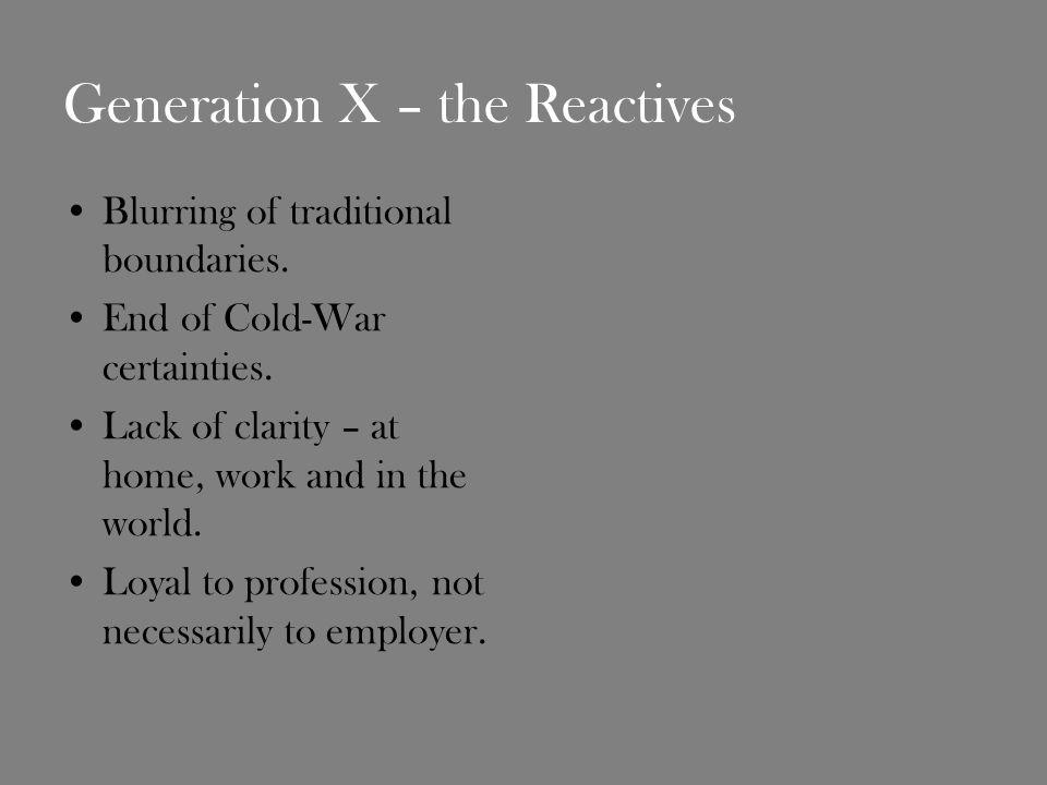 Generation X – the Reactives Blurring of traditional boundaries.