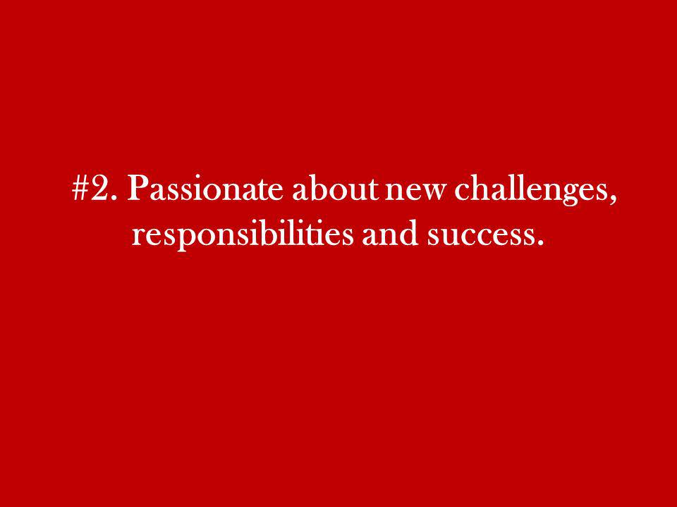 #2. Passionate about new challenges, responsibilities and success.