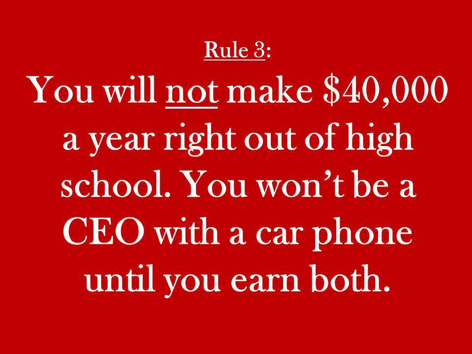 Rule 3: You will not make $40,000 a year right out of high school.