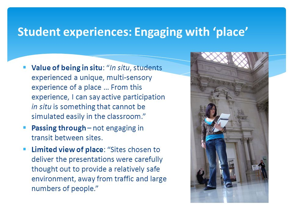 Value of being in situ: In situ, students experienced a unique, multi-sensory experience of a place … From this experience, I can say active participation in situ is something that cannot be simulated easily in the classroom.