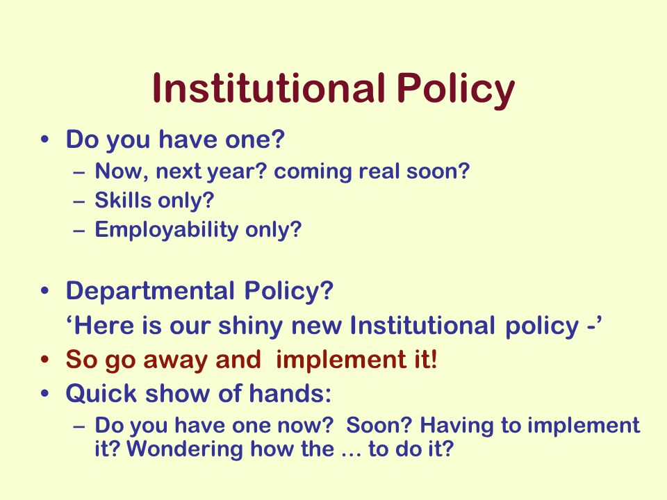 Institutional Policy Do you have one. –Now, next year.