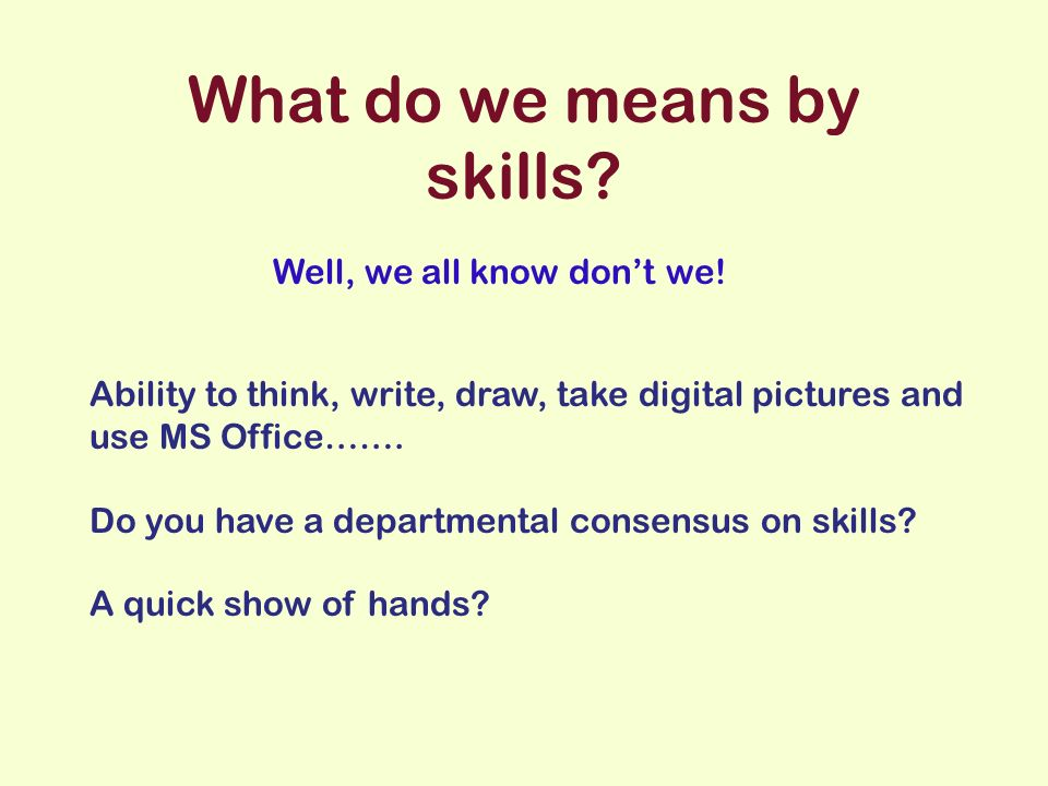 What do we means by skills. Well, we all know dont we.