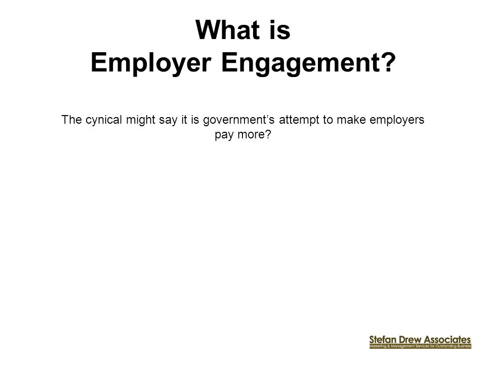 What is Employer Engagement? The cynical might say it is governments attempt to make employers pay more?