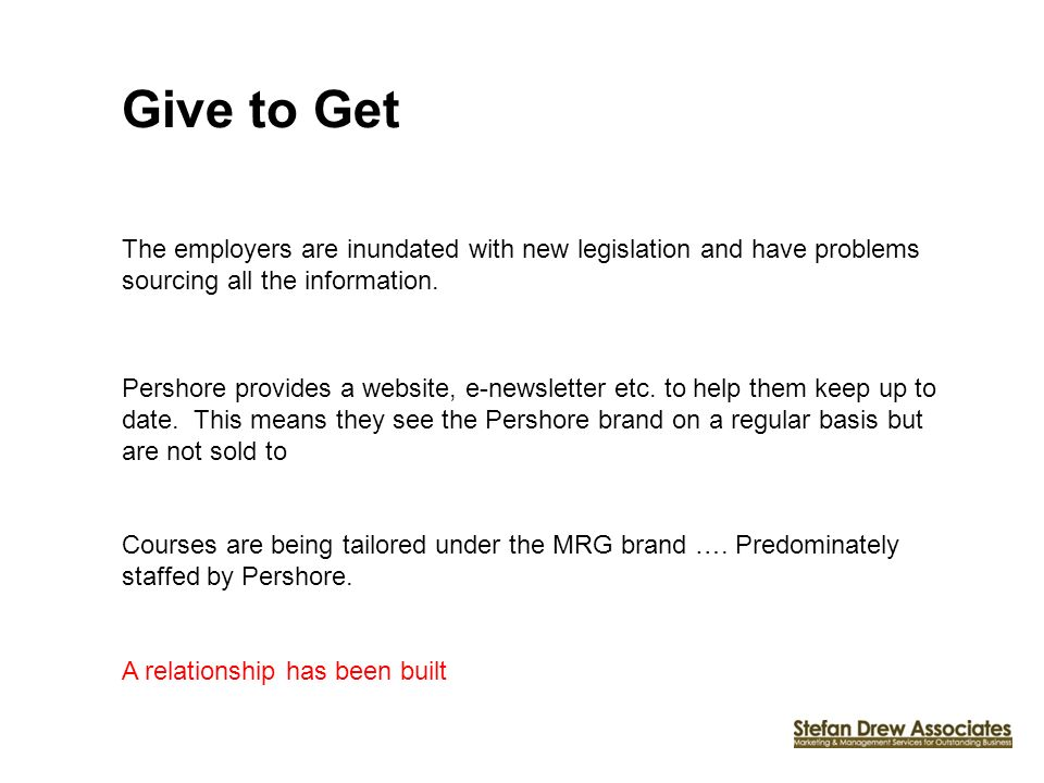 Give to Get The employers are inundated with new legislation and have problems sourcing all the information. Pershore provides a website, e-newsletter