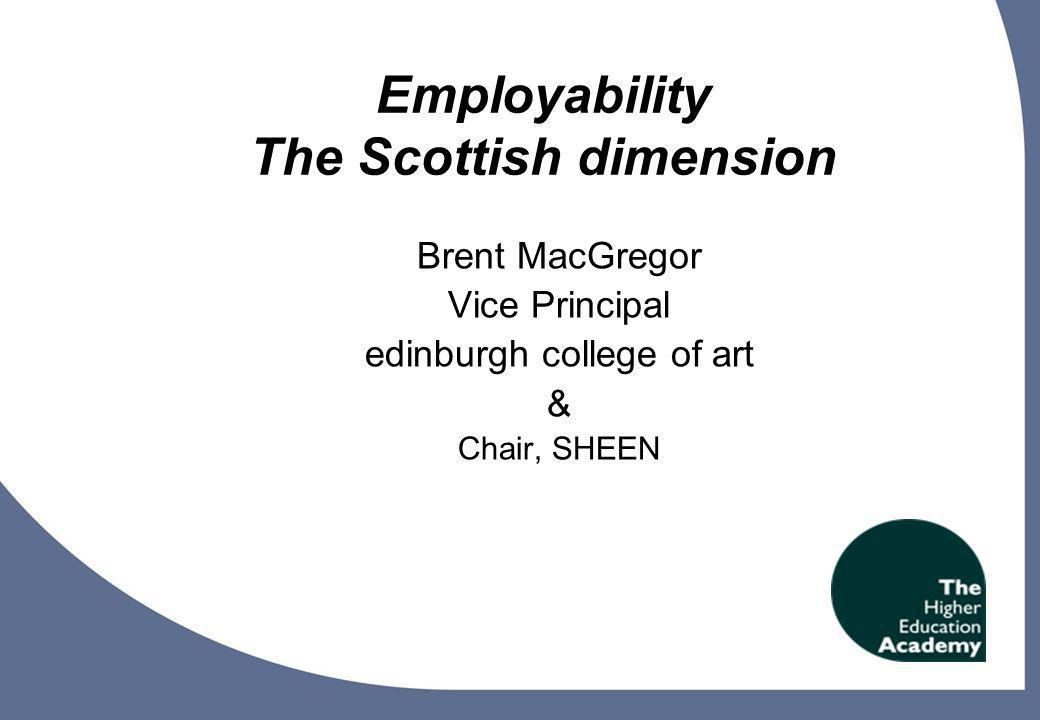 1 Employability The Scottish dimension Brent MacGregor Vice Principal edinburgh college of art & Chair, SHEEN