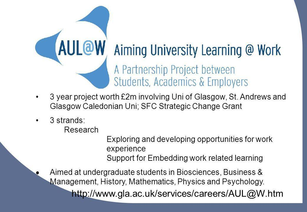 17 http://www.gla.ac.uk/services/careers/AUL@W.htm 3 year project worth £2m involving Uni of Glasgow, St.
