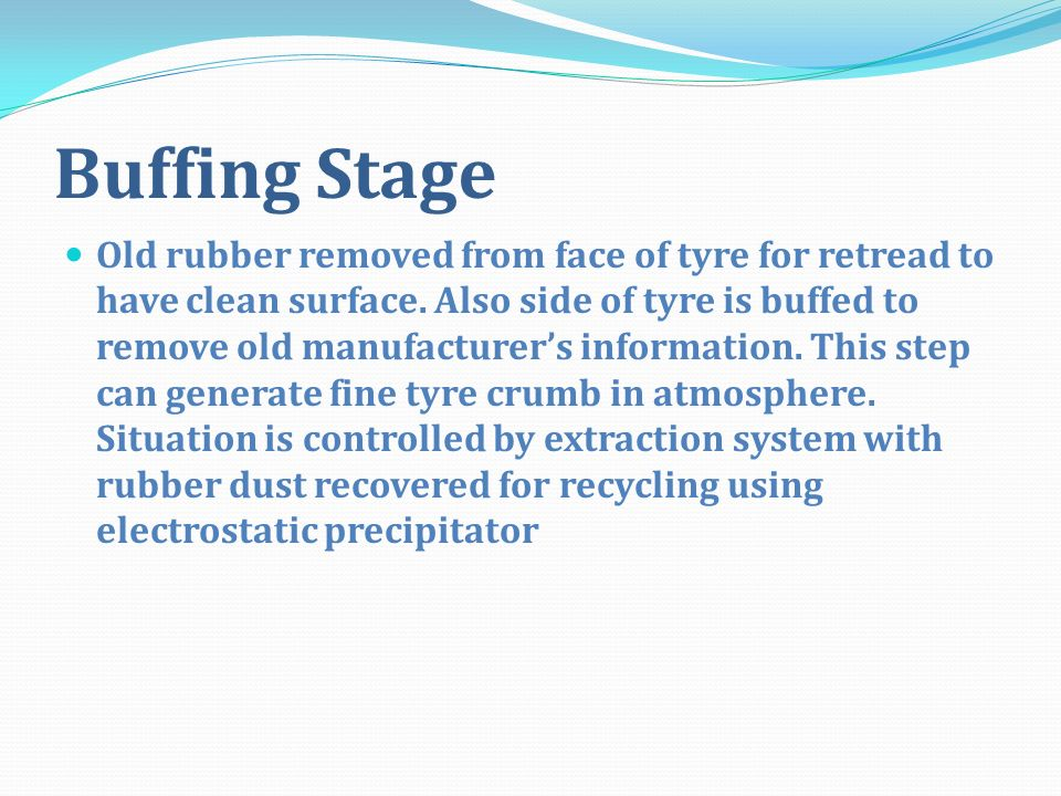 Buffing Stage Old rubber removed from face of tyre for retread to have clean surface. Also side of tyre is buffed to remove old manufacturers informat