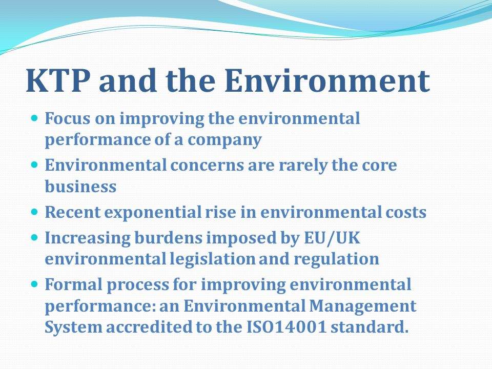 KTP and the Environment Focus on improving the environmental performance of a company Environmental concerns are rarely the core business Recent expon