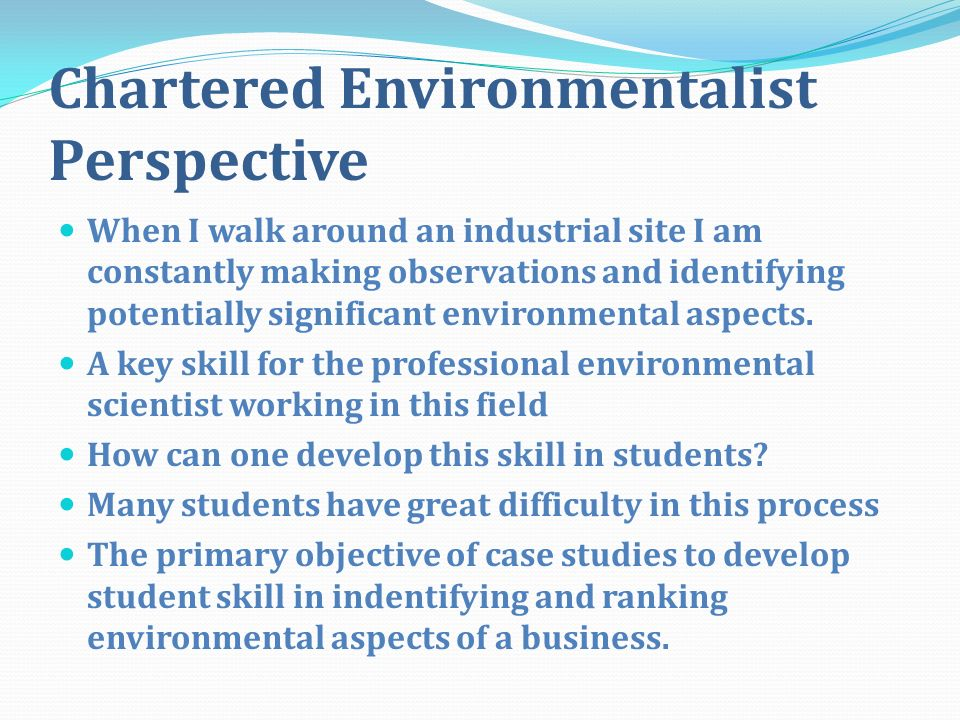 Chartered Environmentalist Perspective When I walk around an industrial site I am constantly making observations and identifying potentially significa