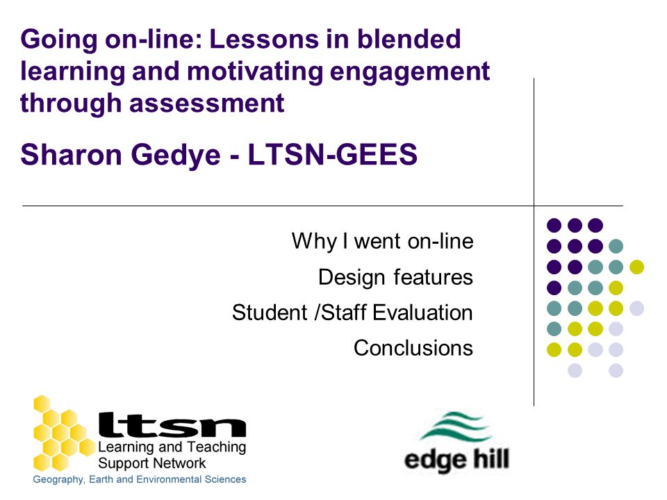 Why I went on-line Trained in on-line L&T (WebCT) Level 3 module in Environmental Change Unhappy with student engagement with the subject matter Conceptually difficult scientific subject matter - passive classroom Problem with wider reading Fantastic e-resources available