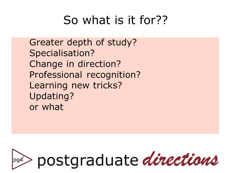 So what is it for?.Greater depth of study. Specialisation.