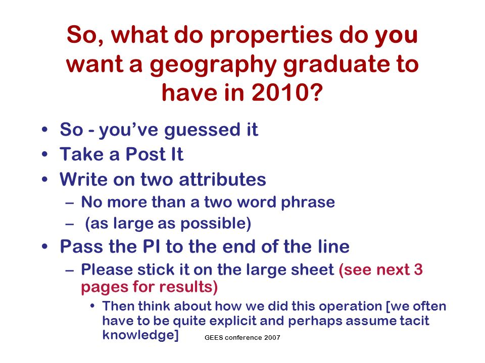 GEES conference 2007 So, what do properties do you want a geography graduate to have in 2010.