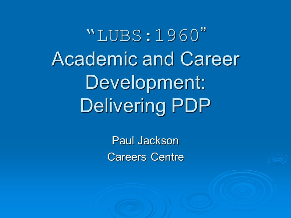 LUBS:1960 Academic and Career Development: Delivering PDP Paul Jackson Careers Centre
