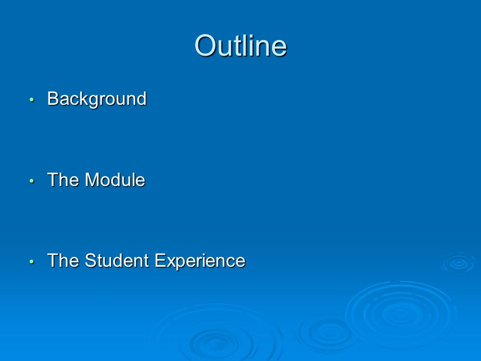 Outline Background Background The Module The Module The Student Experience The Student Experience