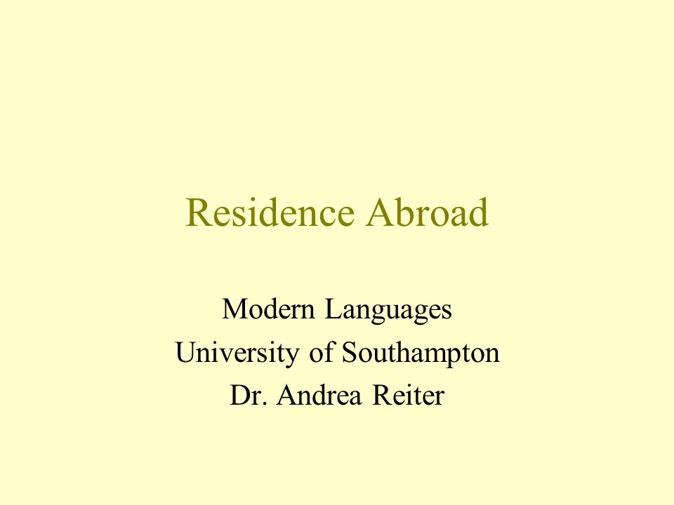 Residence Abroad Modern Languages University of Southampton Dr. Andrea Reiter