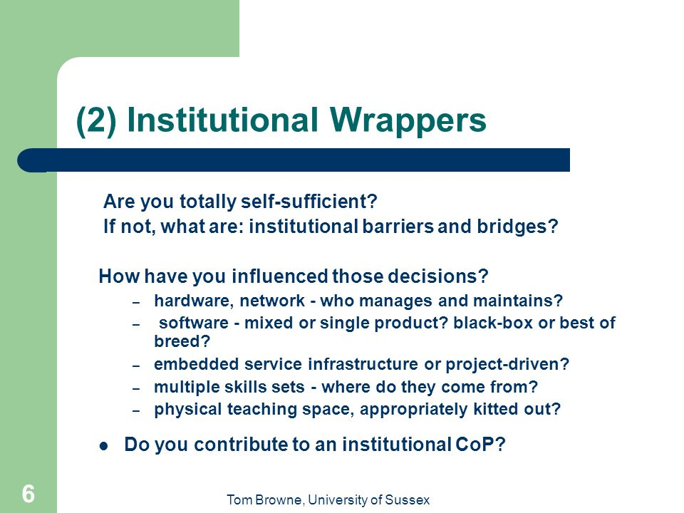 Tom Browne, University of Sussex 6 (2) Institutional Wrappers Are you totally self-sufficient.