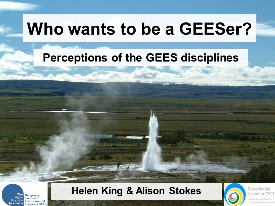 Who wants to be a GEESer Perceptions of the GEES disciplines Helen King & Alison Stokes
