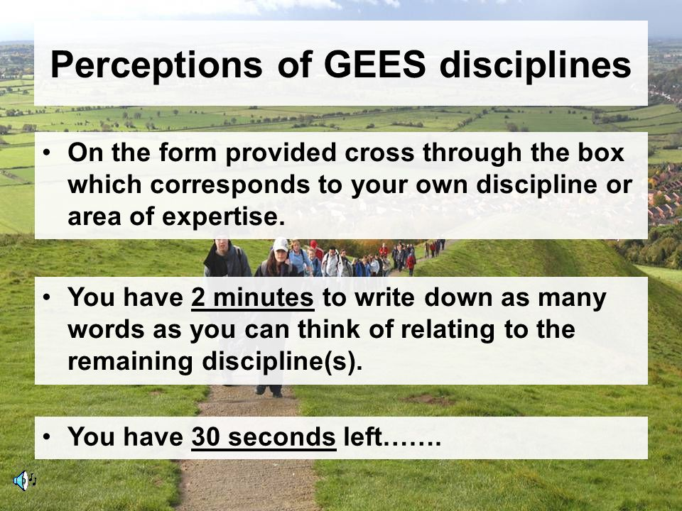 Perceptions of GEES disciplines On the form provided cross through the box which corresponds to your own discipline or area of expertise.