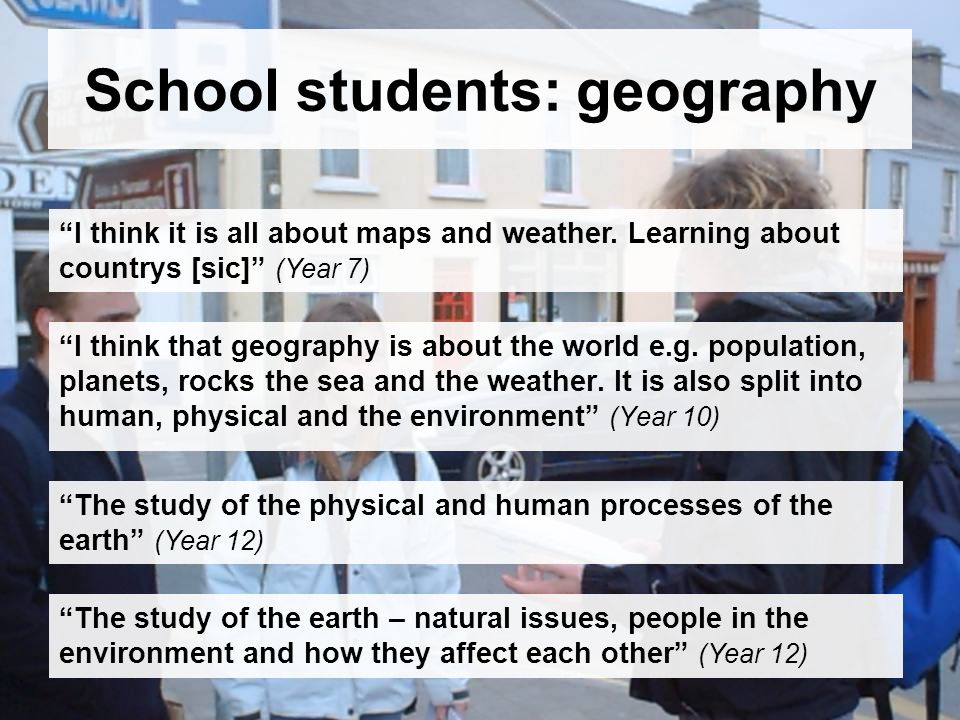 School students: geography I think that geography is about the world e.g.