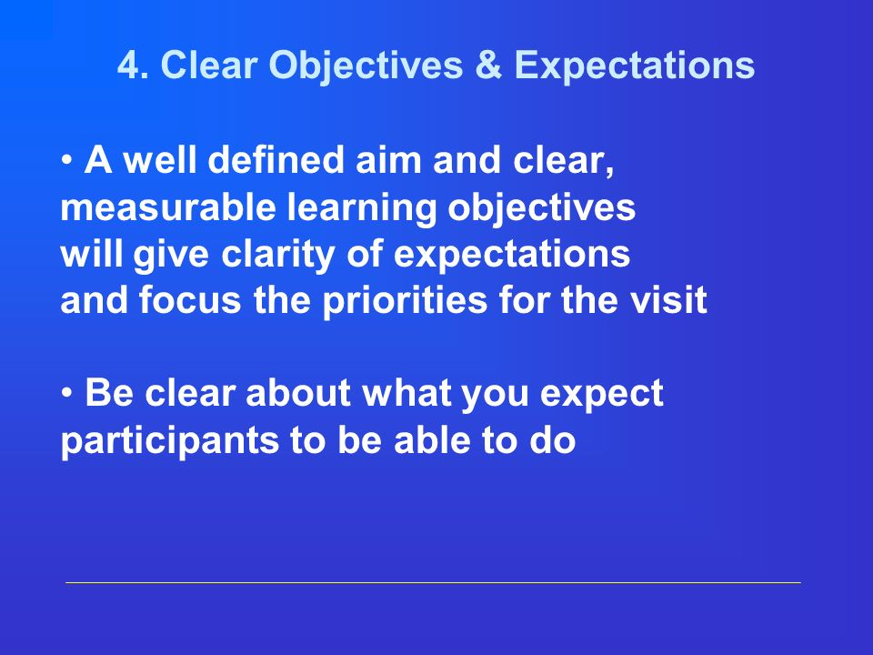 4. Clear Objectives & Expectations A well defined aim and clear, measurable learning objectives will give clarity of expectations and focus the priori