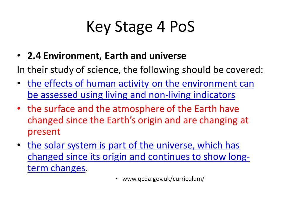 Key Stage 4 PoS 2.4 Environment, Earth and universe In their study of science, the following should be covered: the effects of human activity on the e