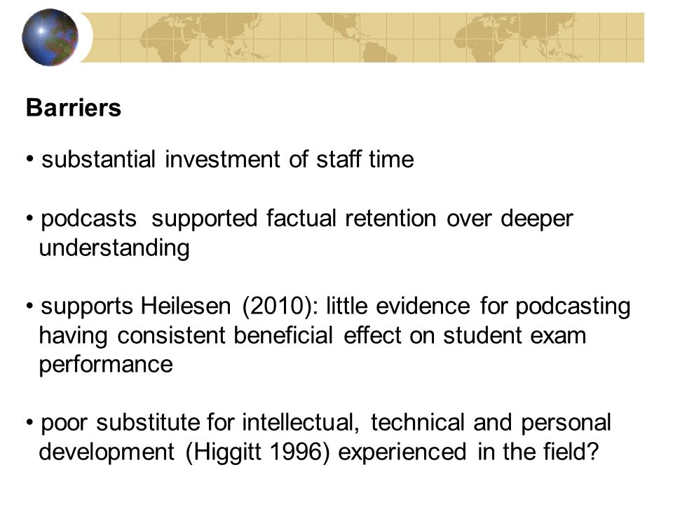 Barriers substantial investment of staff time podcasts supported factual retention over deeper understanding supports Heilesen (2010): little evidence